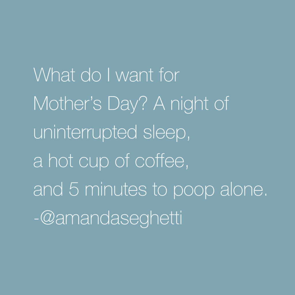 What I want for Mother's Day 2018