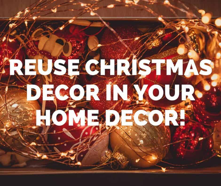 reuse christmas decor in your home decor